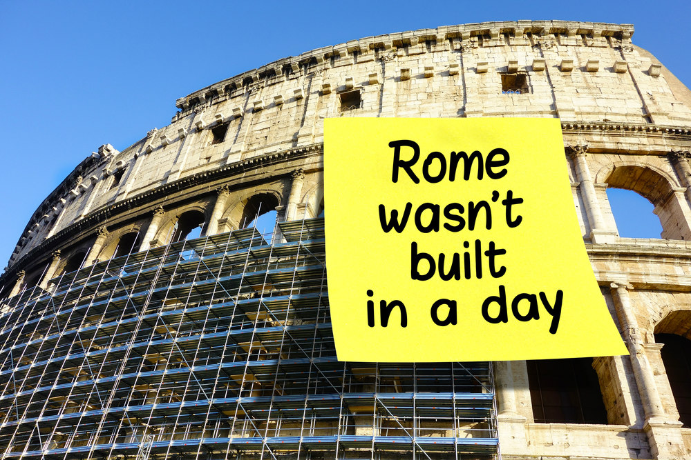 rome wasn't build in a day